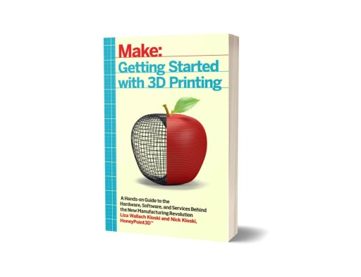 Getting Started with 3D Printing by Liza Wallach Kloski and Nick Kloski