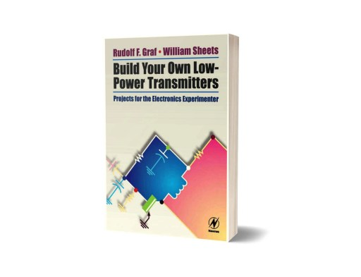 Build Your Own Low-Power Transmitters by Rudolf F. Graf and William Sheets