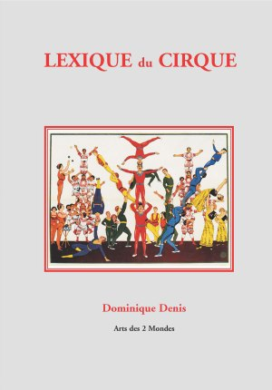 Lexique du Cirque - Dominique Denis - Lexique