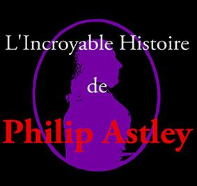 L'incroyable histoire – presque vraie – de Philip Astley