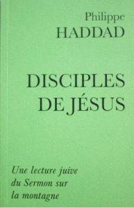 Disciples de Jesus. Philippe Haddad. 2017