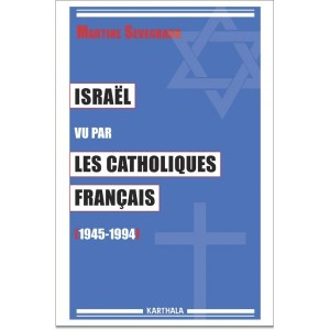 Israël vu par les catholiques Français. Sevegrand. Karthala, 2014
