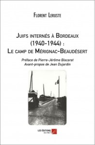 Juifs internés à Bordeaux. 1940 - 1944. Leruste. Editions du net, 2014