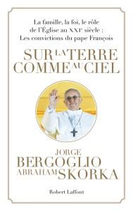 SUR LA TERRE COMME AU CIEL. Jorge BERGOGLIO, Abraham SKORKA. Laffont, 2013