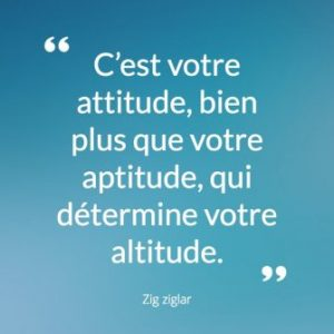 C'est votre attitude plus que votre aptitude qui détermine votre ascension