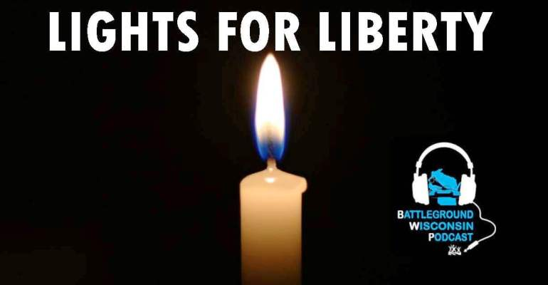 """Lights for Liberty"" Battleground Wisconsin Podcast"