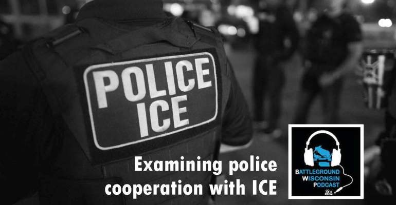 """""""Examining police cooperation with ICE"""" Battleground Wisconsin Podcast"""