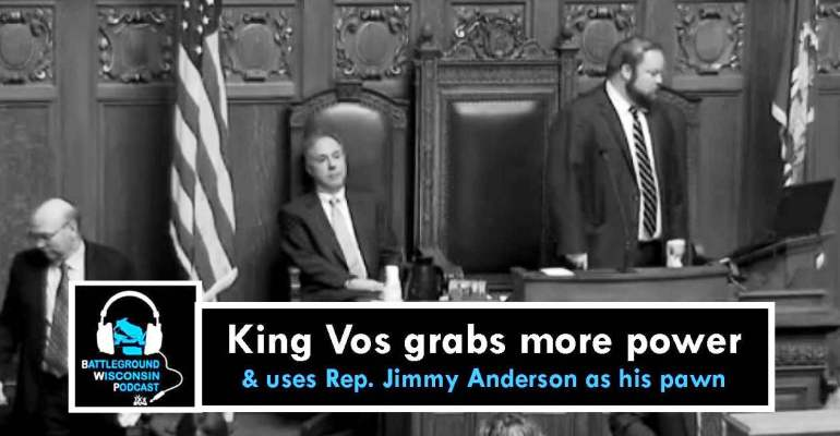 """King Vos grabs more power & uses Rep. Jimmy Anderson as his pawn"" Battleground Wisconsin Podcast"