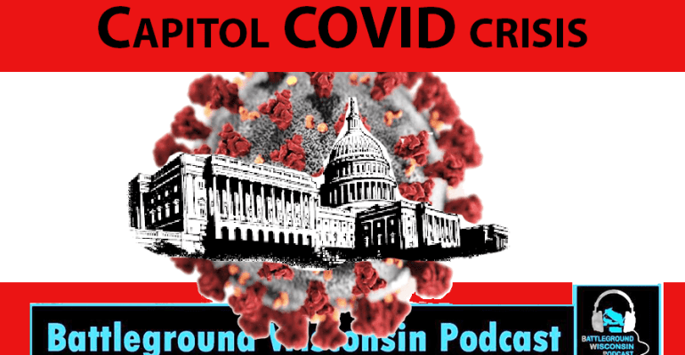 """Capitol COVID crisis"" Battleground Wisconsin Podcast"