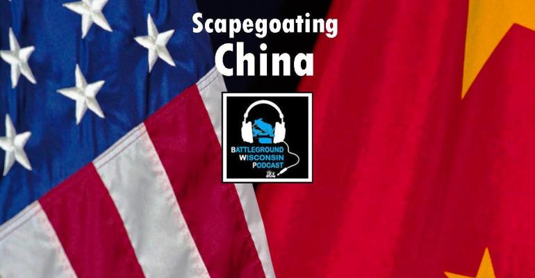 """Scapegoating China"" Battleground Wisconsin Podcast"