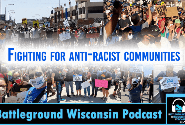 """Fighting for anti-racist communities"" Battleground Wisconsin Podcast"