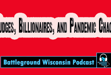 """Judges, Billionaires, and Pandemic Chaos"" Battleground Wisconsin Podcast"