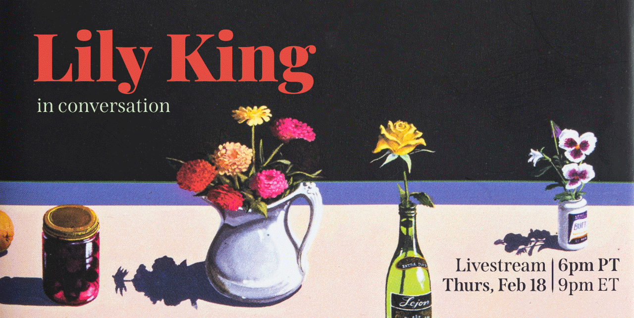 A conversation with Lily King. Livestream Thurs, Feb 18 at 6pm Pacific, 9pm Eastern. A muted painting of a light pink tablecloth with still lives painted of a jar of cherries, a white pitcher with multi-colored flowers, a green glass bottle with a yellow daisy, and a small white pill bottle with a purple label and purple and white flowers sticking out.