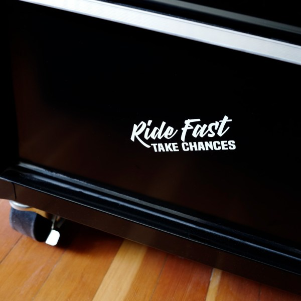 Ride Fast Take Chances Decal in White Vinyl