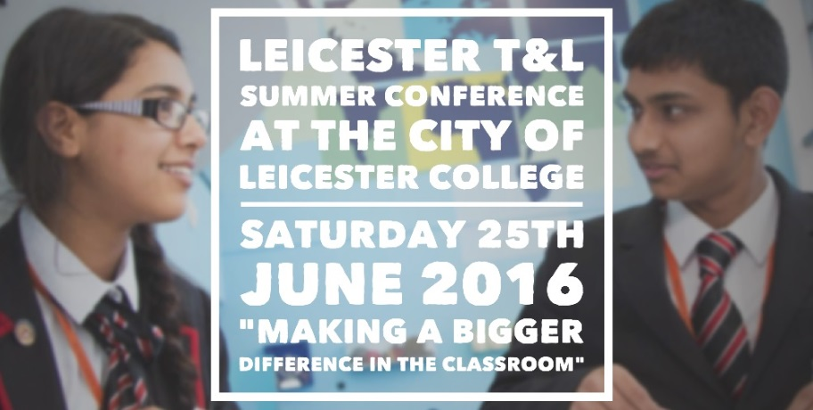 Leicester T&L Summer Conference at teh City of Leicester College, Saturday 25th June 2016