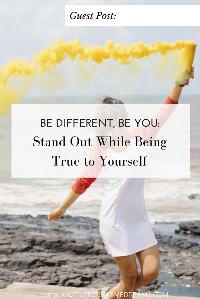Be Different, Be You: Stand Out While Being True to Yourself   City of Creative Dreams