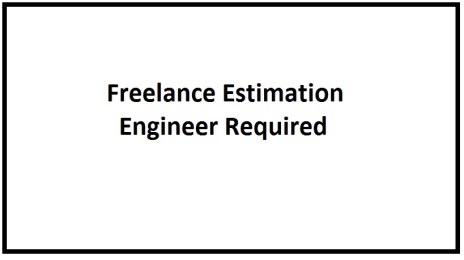 Freelance Estimation Engineer Required