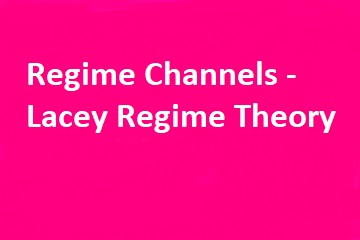 What is the Regime channel, its classification- Lacey Regime theory
