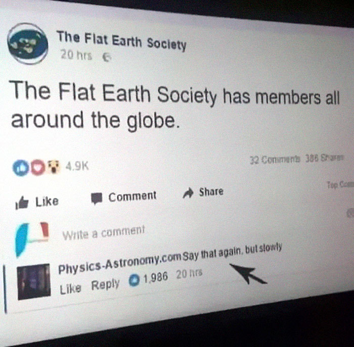 "lildraconian: ""tatewest: ""tattered-fragments: "" sixpenceee: ""Internet has been trolling flat Earthers hard "" ""Say that again, but slowly"" "" The only thing flat earthers have to fear is sphere itself… "" "" They bring it on themselves… Literally this is..."