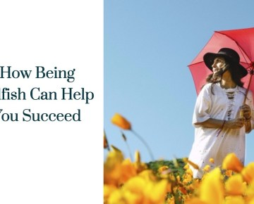 How Being Selfish Can Help You Succeed