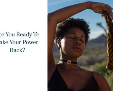 Are You Ready To Take Your Power Back?