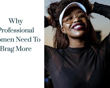 Why Professional Women Need To Brag More