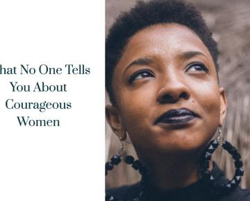 What No One Tells You About Courageous Women