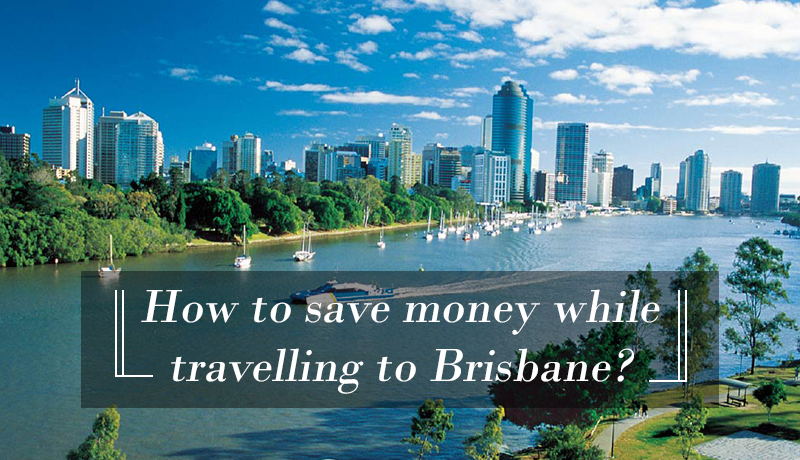 Accommodation Brisbane – How to save money while travelling to Brisbane?