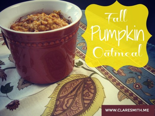 Fall Pumpkin Oatmeal www.claresmith.me