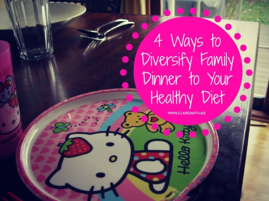 4 Ways to diversify family dinner to your healthy diet : www.claresmith.me