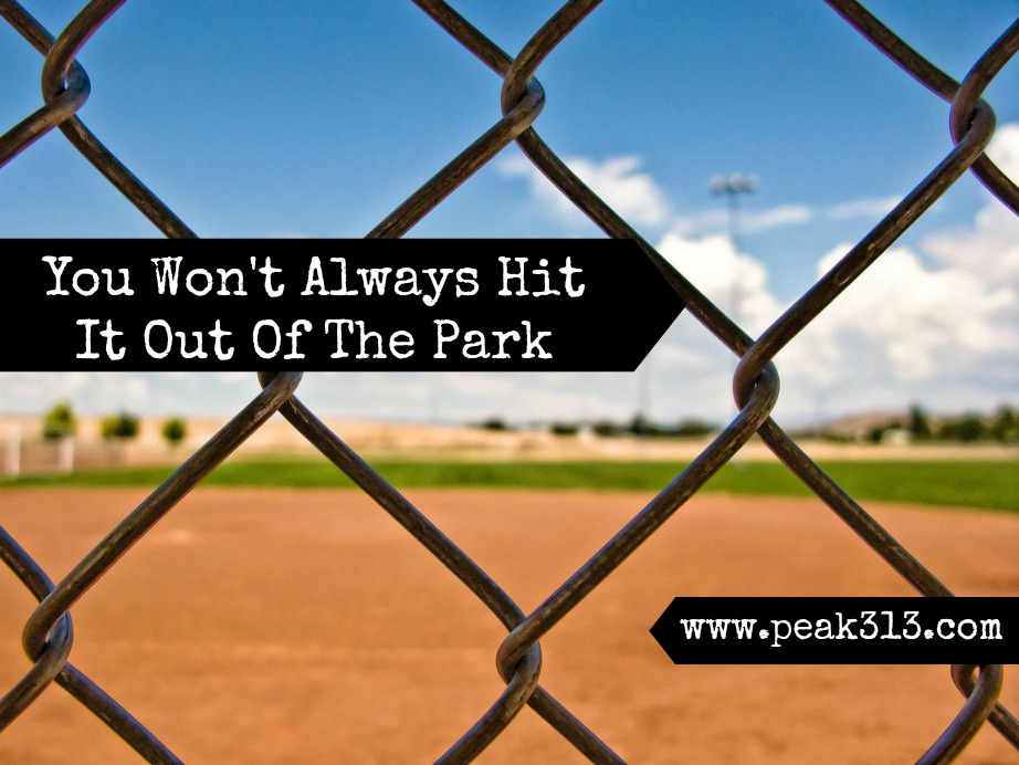 You Won't Always Hit It Out of the Park