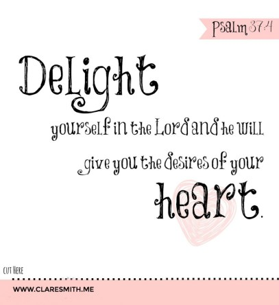 Delight Yourself in the Lord...printable : www.claresmith.me