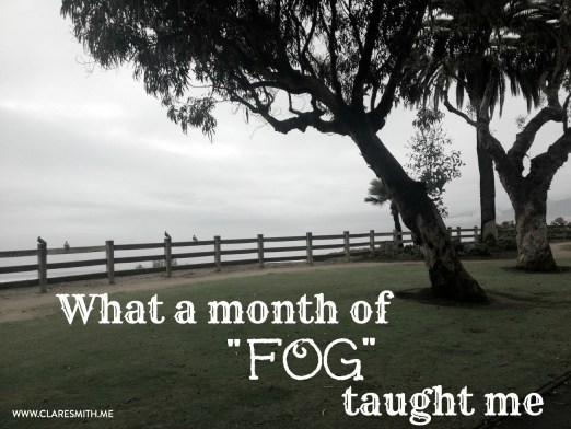 "What a month of ""FOG"" taught me : www.claresmith.me"