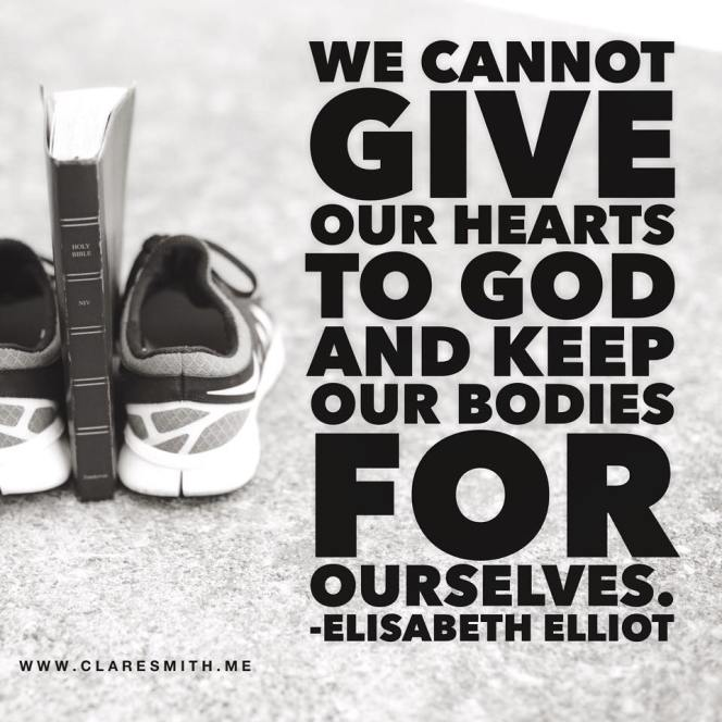 We cannot give our hearts to God and keep our bodies for ourselves.. - Elisabeth Elliot www.claresmith.me