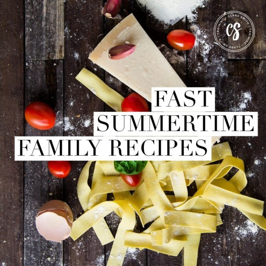 Fast Summertime Family Recipes (Pinterest Board) www.claresmith.me