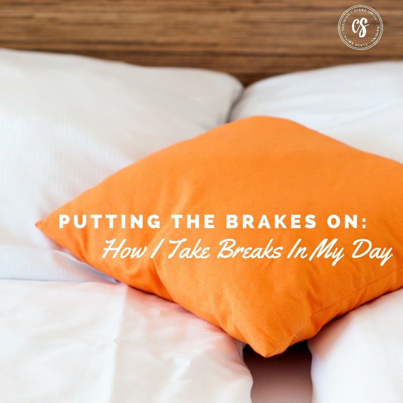 """Putting the """"Brakes"""" on: How I Take Breaks in My Day"""
