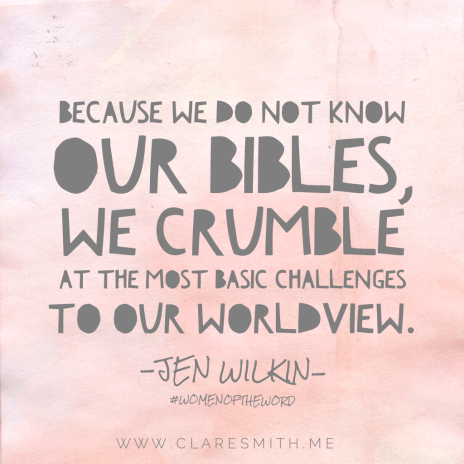 Because we do not know our bibles, we crumble at the most basic challenges to our worldview. Jen Wilkin #womenoftheword : www.claresmith.me