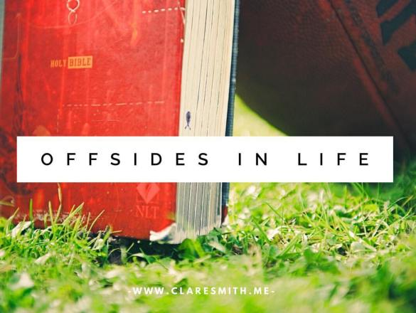 Offsides In Life : www.claresmith.me