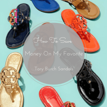 How To Save Money On My Favorite Tory Burch Miller Sandals