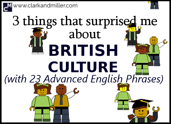 3 Things That Surprised Me About British Culture (With 23 Advanced English Phrases)