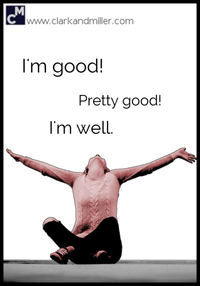 "How to answer ""How are you?"" Alternatives to ""I'm fine"": I'm good! Pretty good! I'm well."