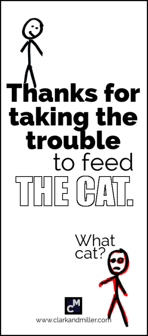 Thanks for taking the trouble to feed the cat. What cat?