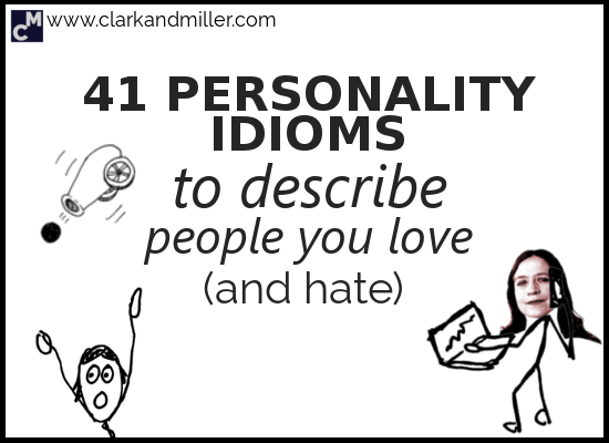 41 Personality Idioms to Describe People You Love (And Hate)