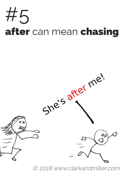 """""""After"""" can mean """"chasing"""": She's after me!"""