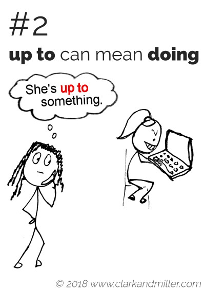 """Up to"" can mean ""doing"": She's up to something."