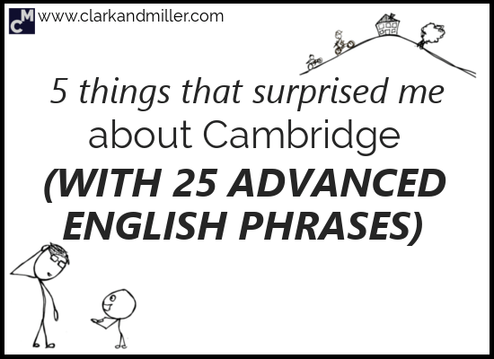 25 Advanced English Phrases (Plus 5 Things That Surprised Me About Cambridge)