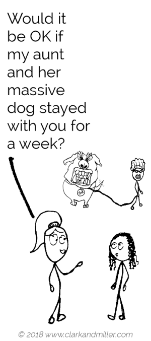 Asking permission example comic: Would it be OK if my aunt and her massive dog stayed with you for a week?