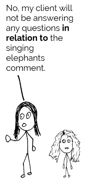 No, my client will not be answering questions in relation to the singing elephants comment.