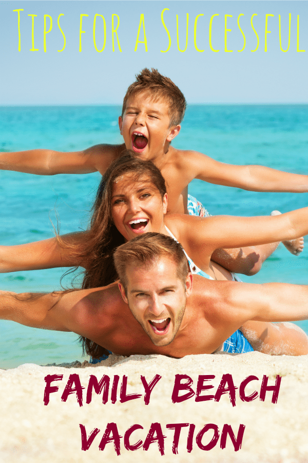 Going to the beach is a great family vacation -- here are a few tips for making it the best trip ever!