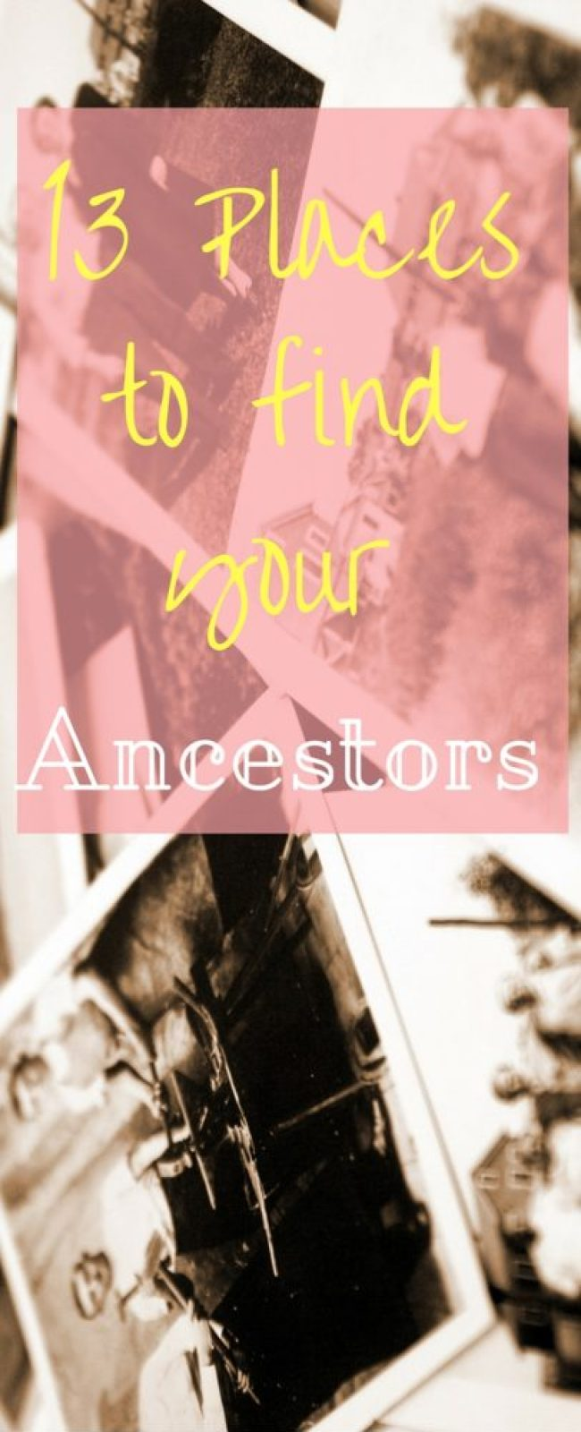 13 Places to Find Your Ancestors - a great resource for people learning how to do family history!